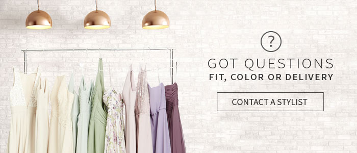 Got Questions - Fit, Color, Delivery - Contact a Stylist